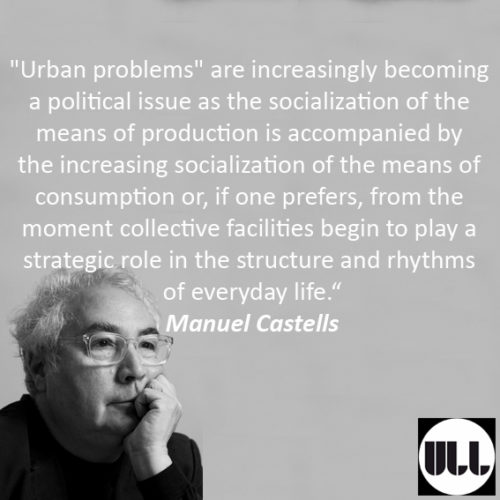 Urban problems are increasingly becoming a political issue as the socialization of the means of production is accompanied by the increasing socialization of the means of consumption_ Manuel castells